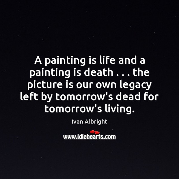 A painting is life and a painting is death . . . the picture is Image