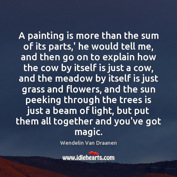 A painting is more than the sum of its parts,' he Wendelin Van Draanen Picture Quote