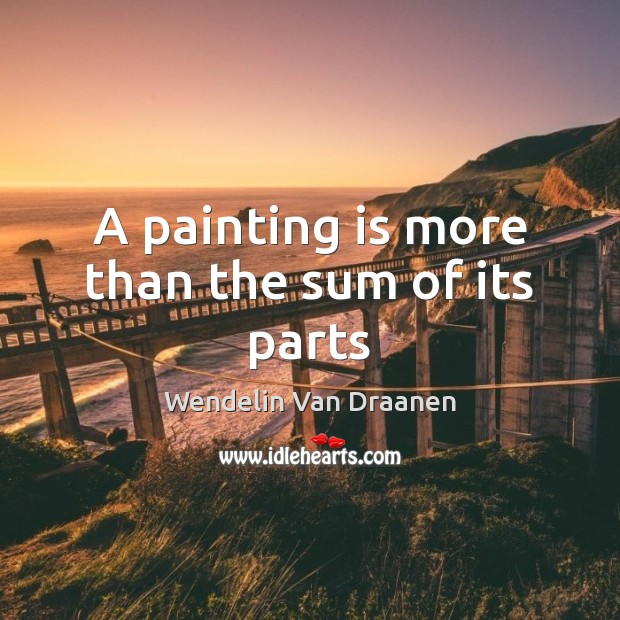 A painting is more than the sum of its parts Wendelin Van Draanen Picture Quote