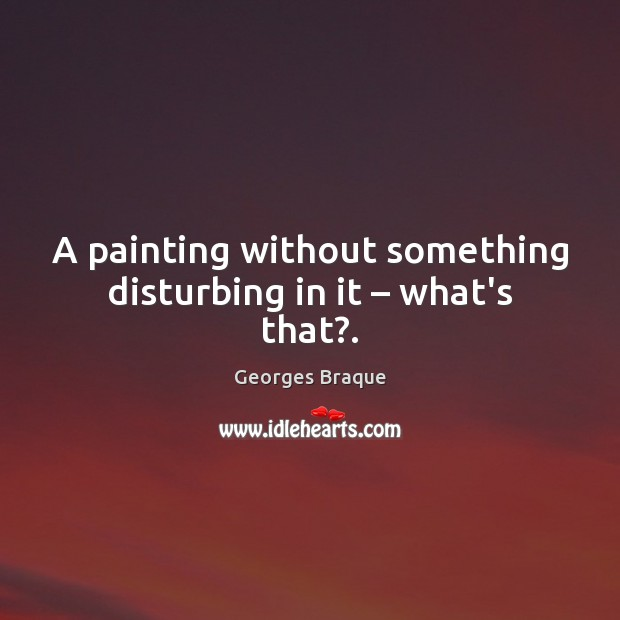 Image, A painting without something disturbing in it – what's that?.