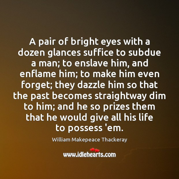A pair of bright eyes with a dozen glances suffice to subdue Image