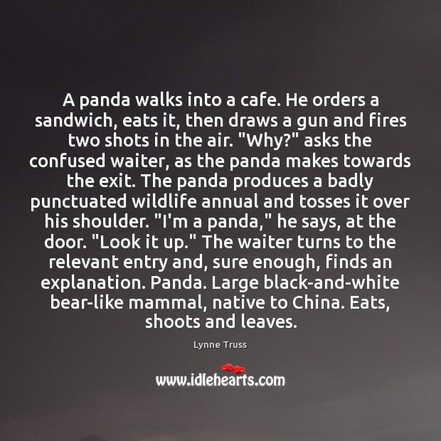 A panda walks into a cafe. He orders a sandwich, eats it, Image