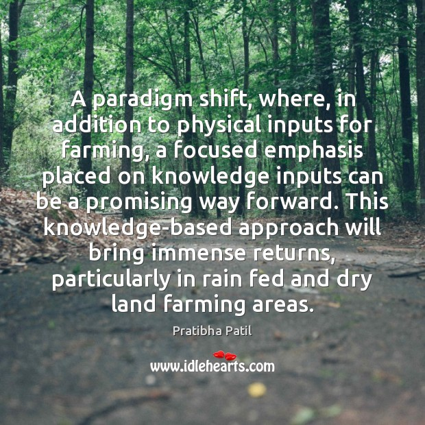 Image, A paradigm shift, where, in addition to physical inputs for farming, a