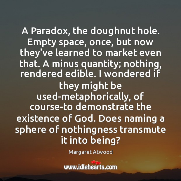 A Paradox, the doughnut hole. Empty space, once, but now they've learned Image