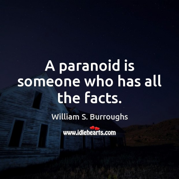 Image, A paranoid is someone who has all the facts.