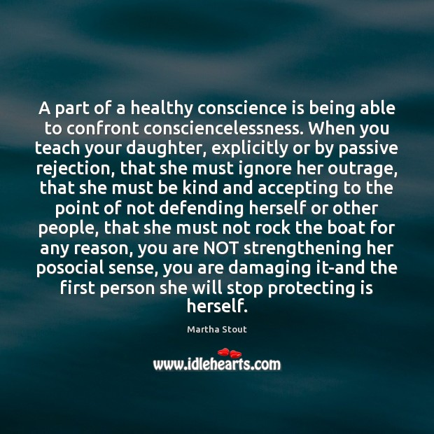 A part of a healthy conscience is being able to confront consciencelessness. Image