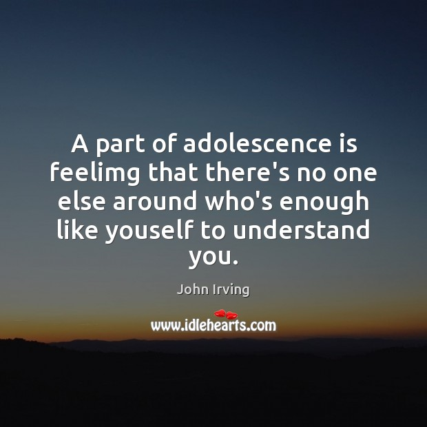 Image, A part of adolescence is feelimg that there's no one else around
