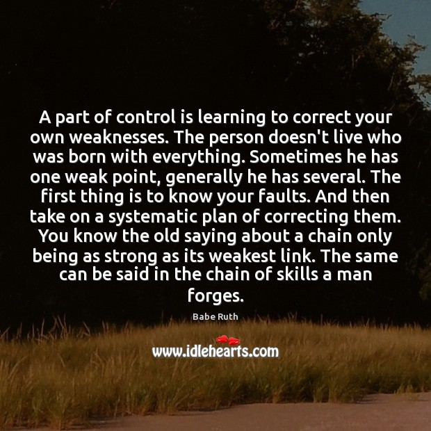 A part of control is learning to correct your own weaknesses. The Image