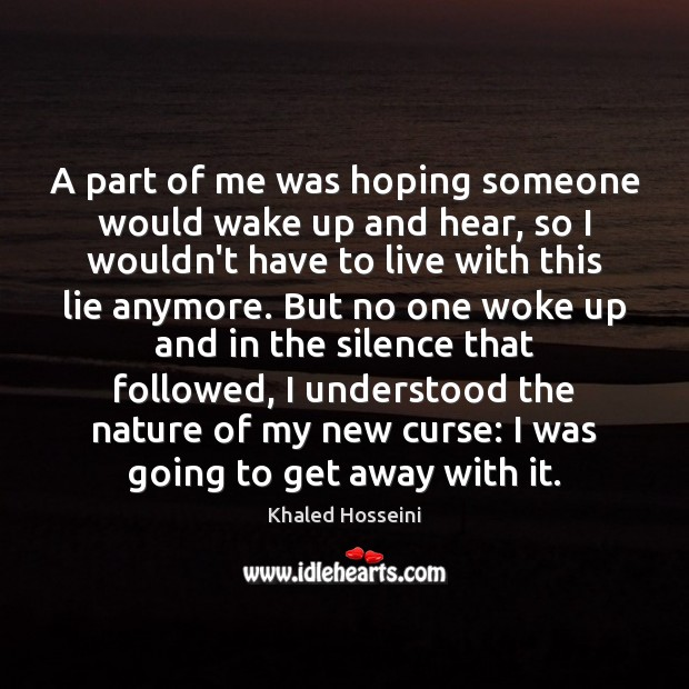 Khaled Hosseini Picture Quote image saying: A part of me was hoping someone would wake up and hear,