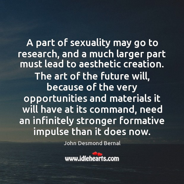 A part of sexuality may go to research, and a much larger John Desmond Bernal Picture Quote