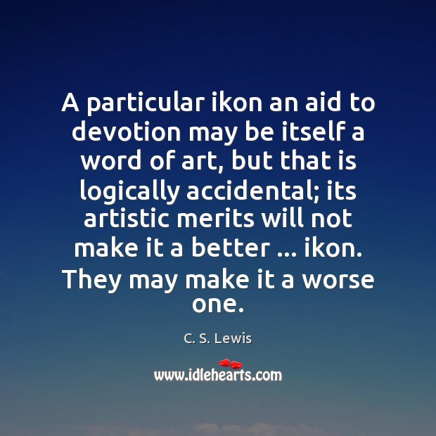 A particular ikon an aid to devotion may be itself a word Image