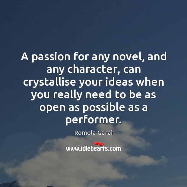 A passion for any novel, and any character, can crystallise your ideas Romola Garai Picture Quote