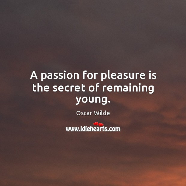 Image, A passion for pleasure is the secret of remaining young.