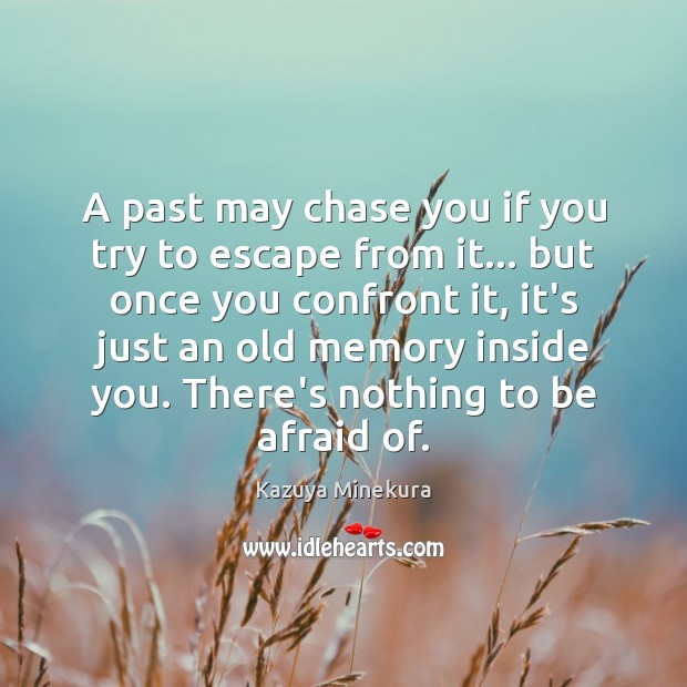 A past may chase you if you try to escape from it… Image