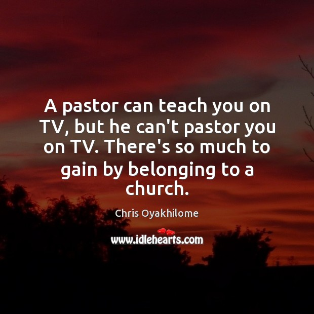 A pastor can teach you on TV, but he can't pastor you Chris Oyakhilome Picture Quote