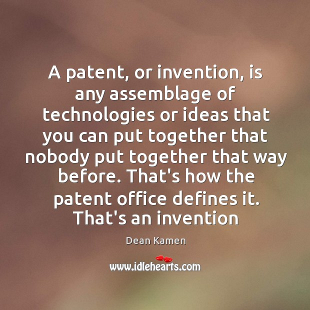 A patent, or invention, is any assemblage of technologies or ideas that Image