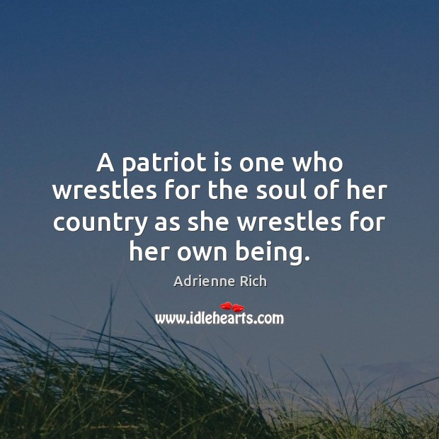 A patriot is one who wrestles for the soul of her country Adrienne Rich Picture Quote