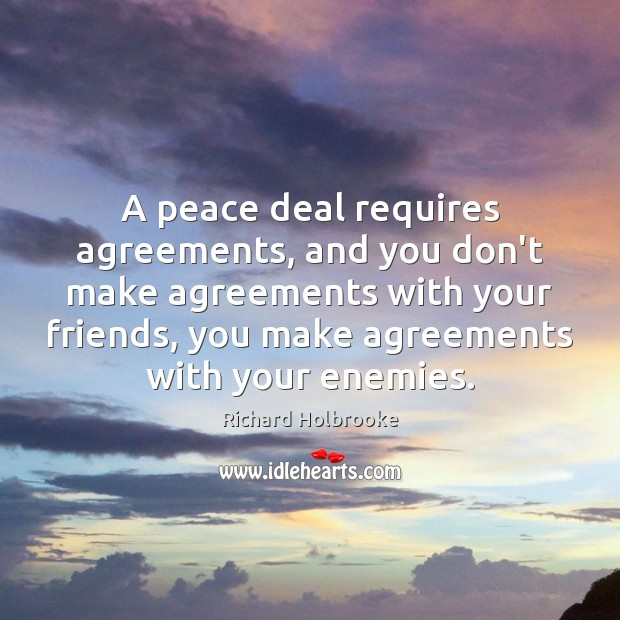 Image, A peace deal requires agreements, and you don't make agreements with your
