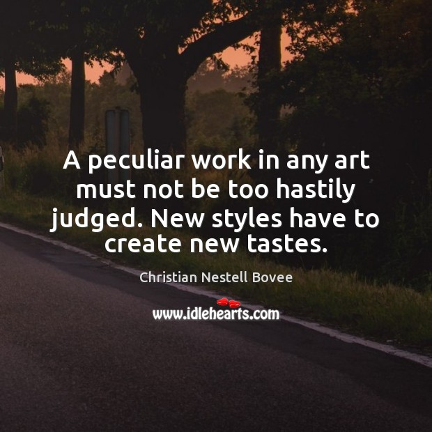 A peculiar work in any art must not be too hastily judged. Christian Nestell Bovee Picture Quote
