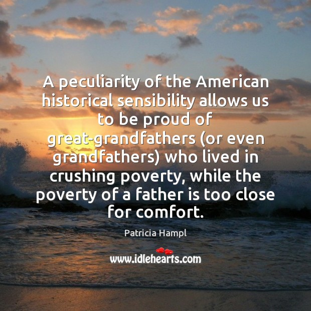 A peculiarity of the American historical sensibility allows us to be proud Father Quotes Image