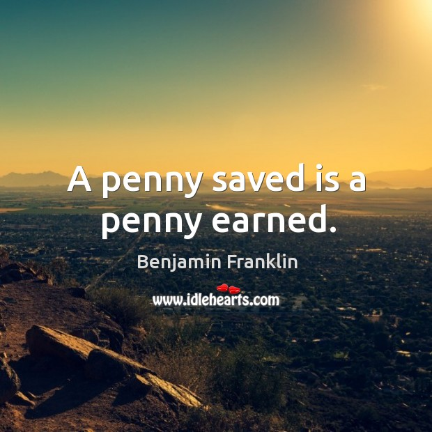 A penny saved is a penny earned. Image