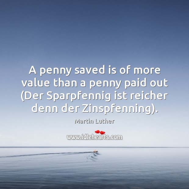 A penny saved is of more value than a penny paid out ( Image