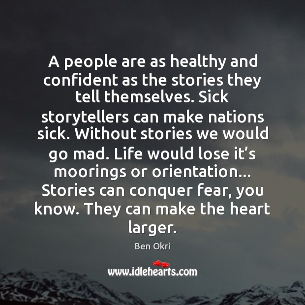 A people are as healthy and confident as the stories they tell Ben Okri Picture Quote