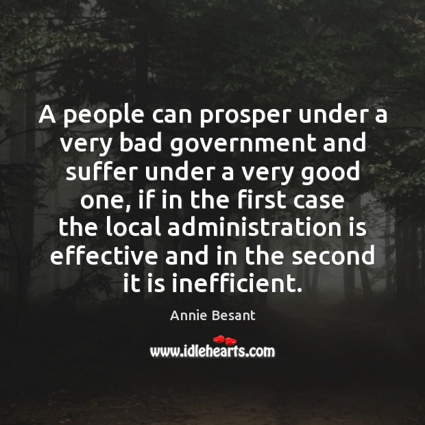 A people can prosper under a very bad government and suffer under Image
