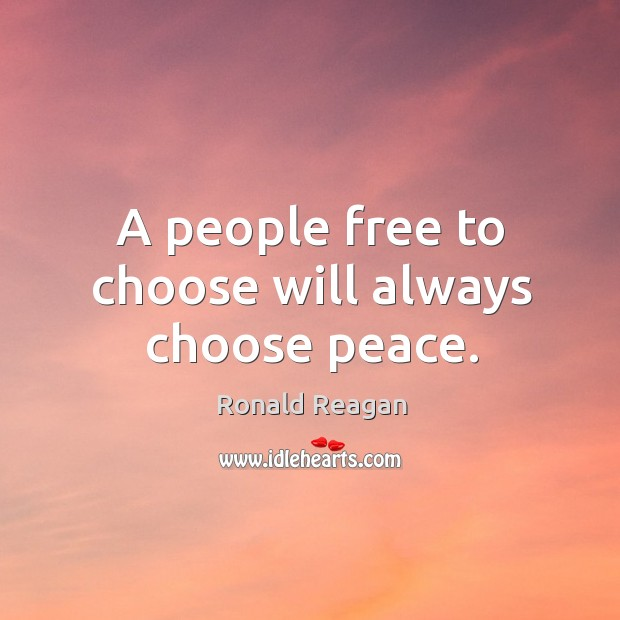 Image, A people free to choose will always choose peace.