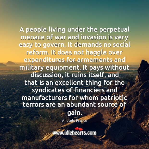 A people living under the perpetual menace of war and invasion is Anatole France Picture Quote