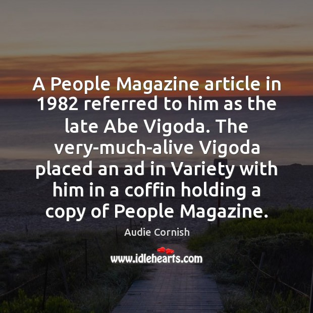 A People Magazine article in 1982 referred to him as the late Abe Image