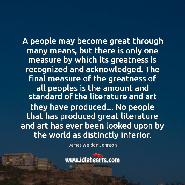 A people may become great through many means, but there is only James Weldon Johnson Picture Quote