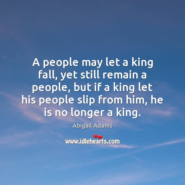 Image, A people may let a king fall, yet still remain a people,