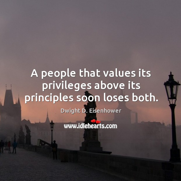 A people that values its privileges above its principles soon loses both. Image