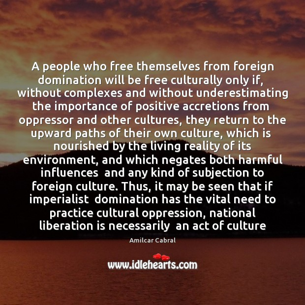 A people who free themselves from foreign domination will be free culturally Image