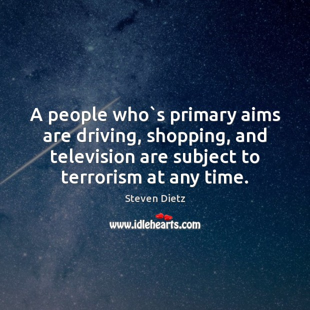 A people who`s primary aims are driving, shopping, and television are Image
