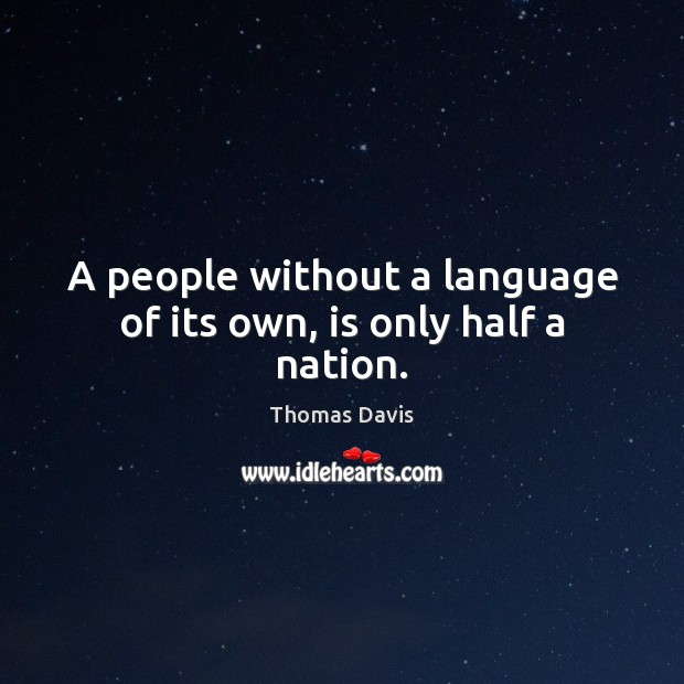 A people without a language of its own, is only half a nation. Image