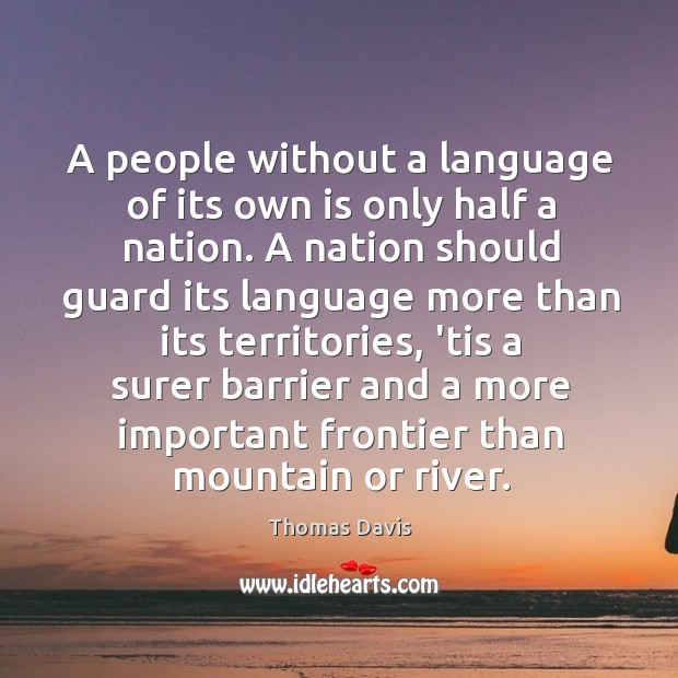 A people without a language of its own is only half a Image