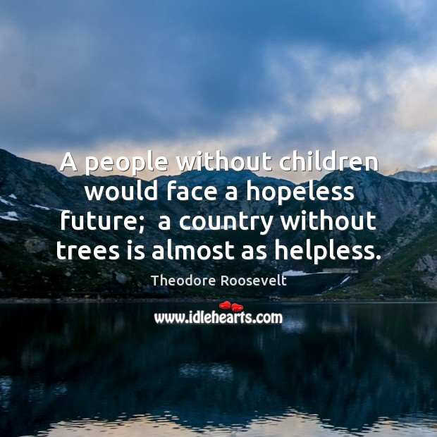 A people without children would face a hopeless future;  a country without Image