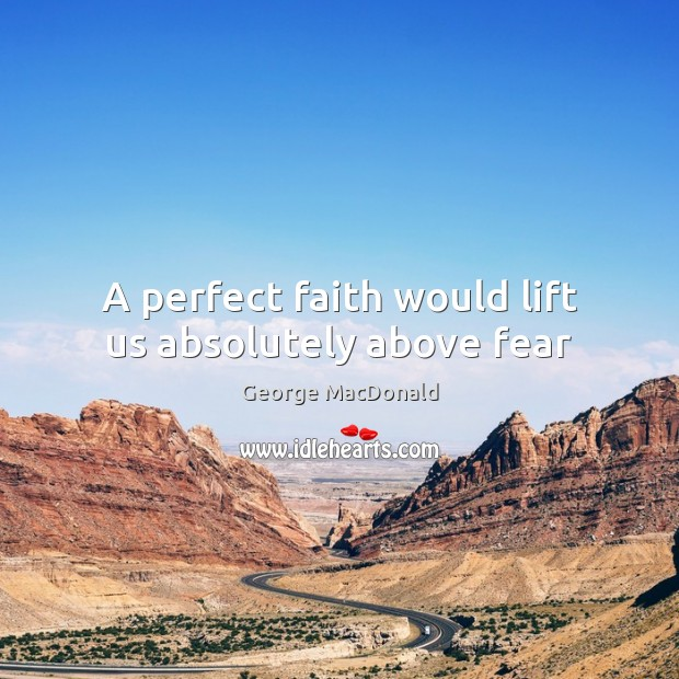 Image, A perfect faith would lift us absolutely above fear