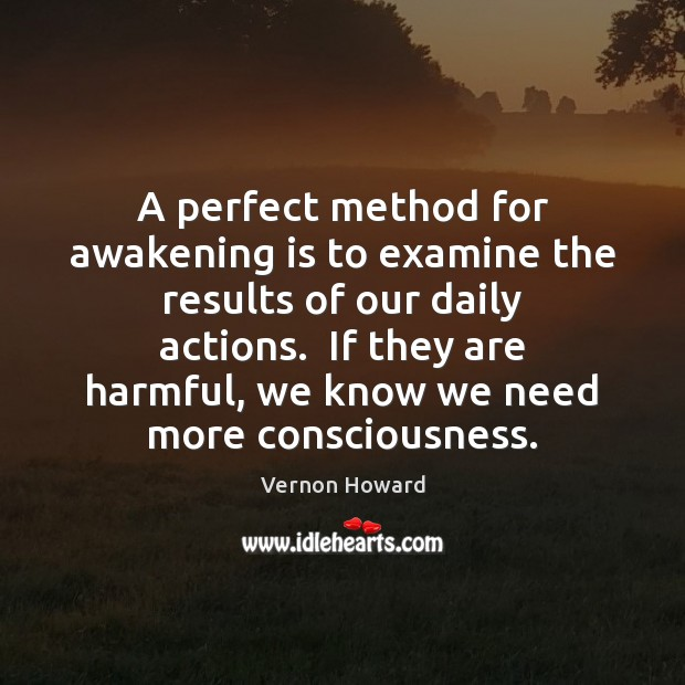 A perfect method for awakening is to examine the results of our Vernon Howard Picture Quote