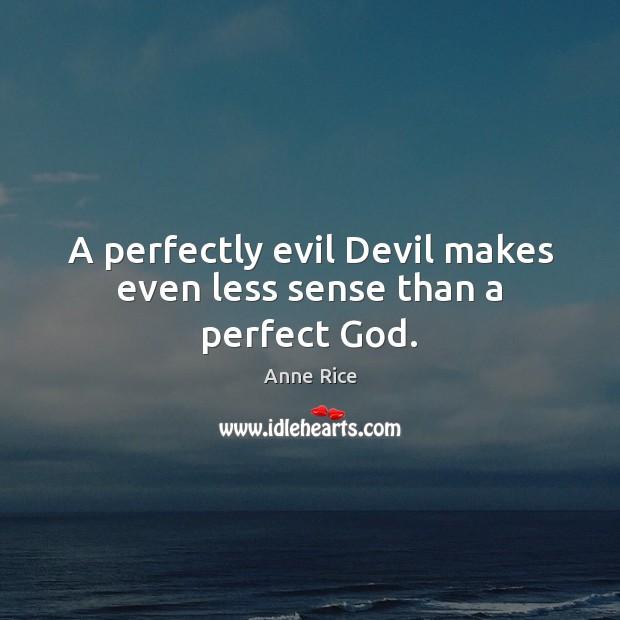 A perfectly evil Devil makes even less sense than a perfect God. Image