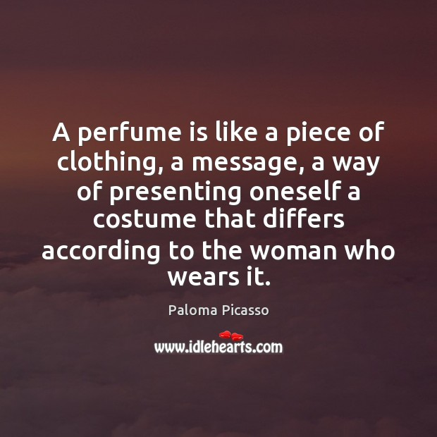A perfume is like a piece of clothing, a message, a way Image