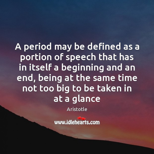 A period may be defined as a portion of speech that has Aristotle Picture Quote