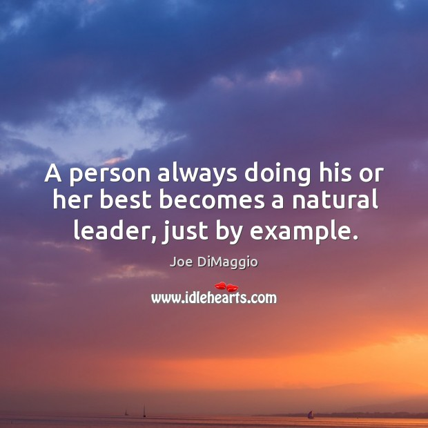 A person always doing his or her best becomes a natural leader, just by example. Image