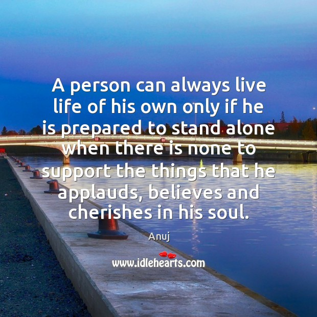 Image, A person can always live life of his own only if he