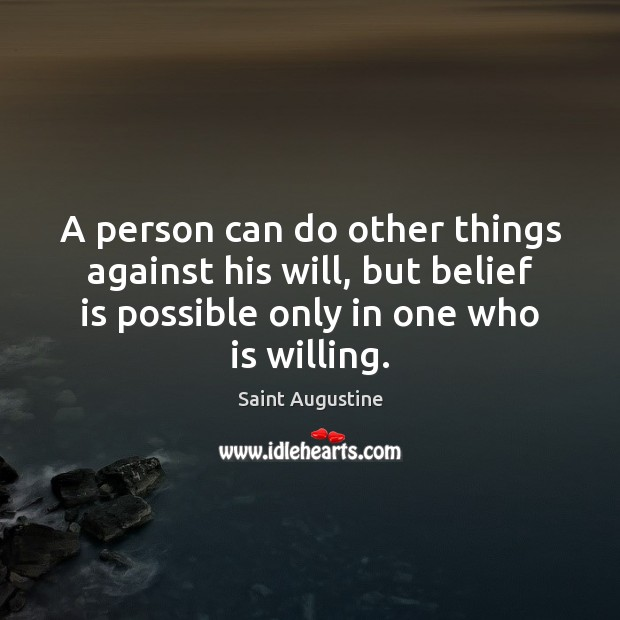 A person can do other things against his will, but belief is Belief Quotes Image