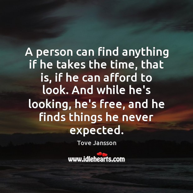 A person can find anything if he takes the time, that is, Tove Jansson Picture Quote