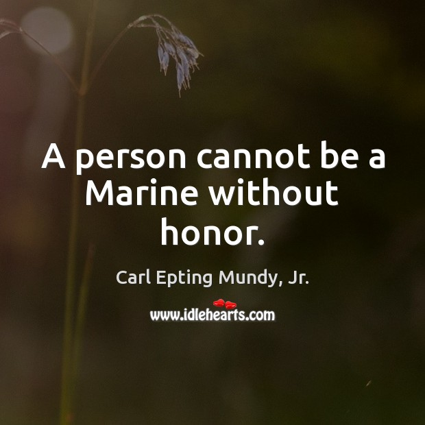 A person cannot be a Marine without honor. Image