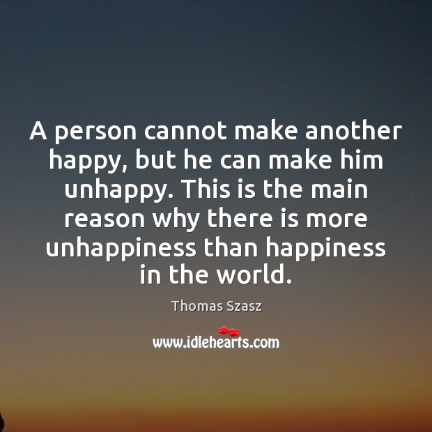 A person cannot make another happy, but he can make him unhappy. Image